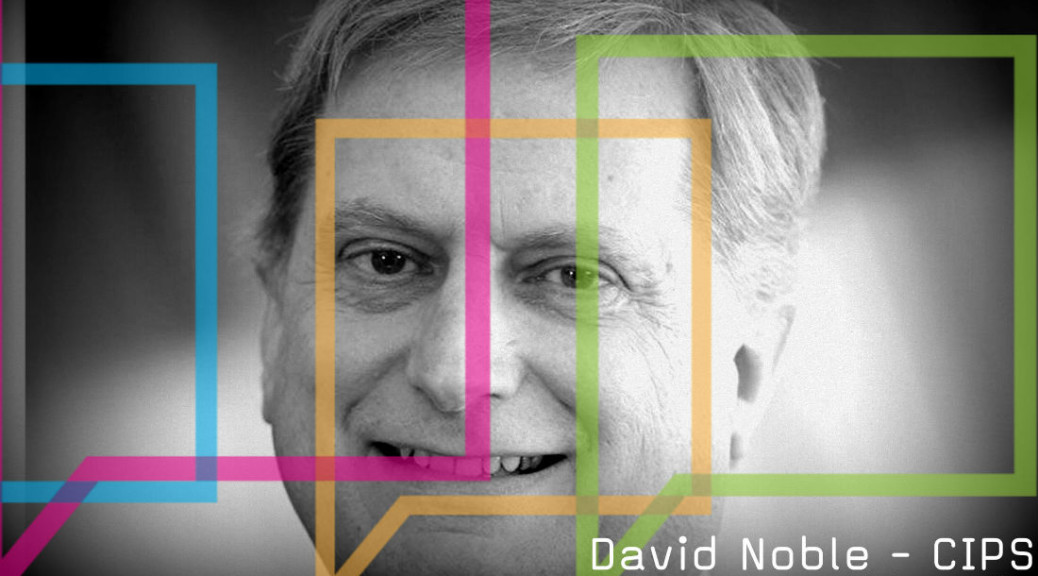 CIPS David Noble will be speaking at the Procurious Big Ideas Summit